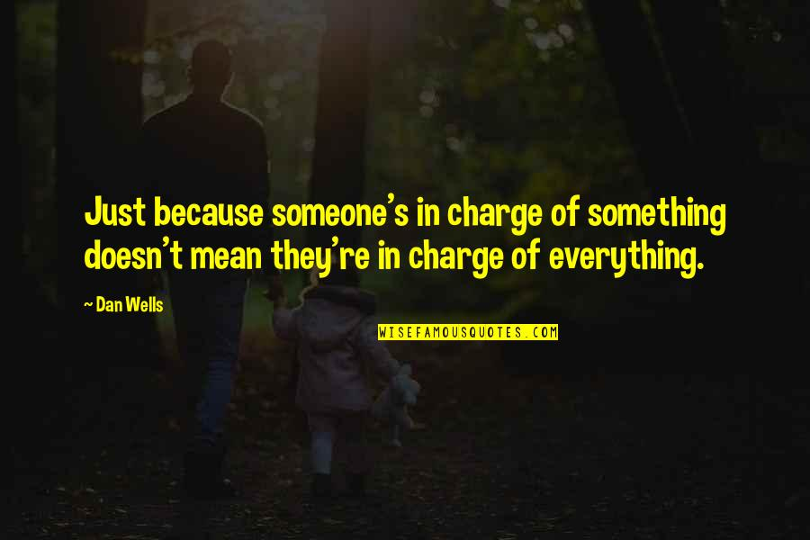 Simran Singh Quotes By Dan Wells: Just because someone's in charge of something doesn't