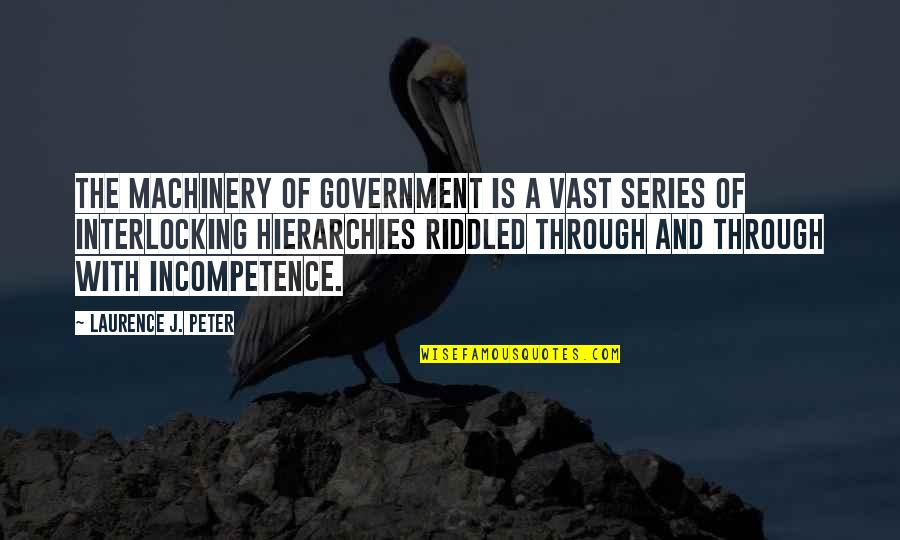 Simran Singh Quotes By Laurence J. Peter: The machinery of government is a vast series