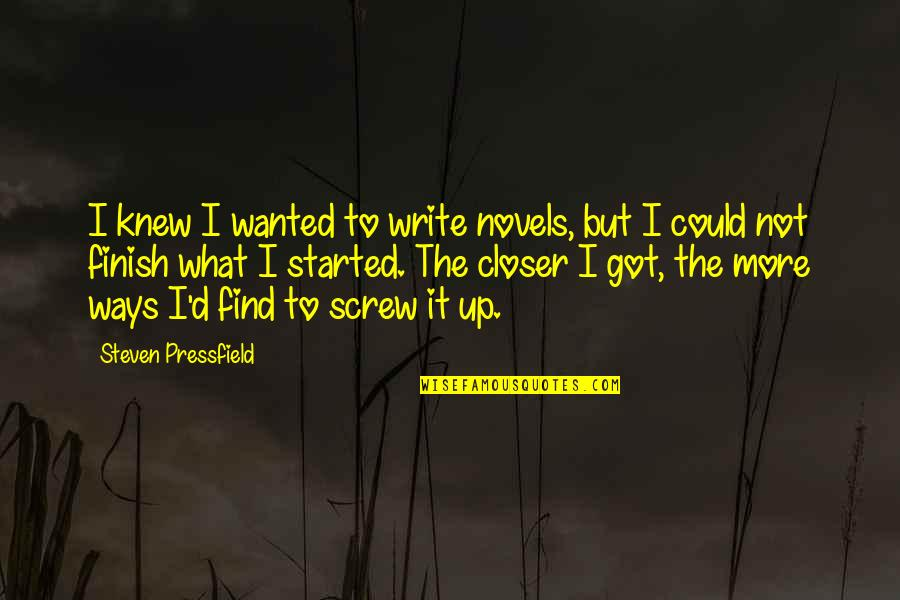 Simran Singh Quotes By Steven Pressfield: I knew I wanted to write novels, but