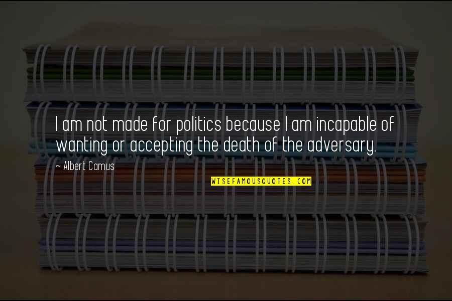 Sims Language Quotes By Albert Camus: I am not made for politics because I