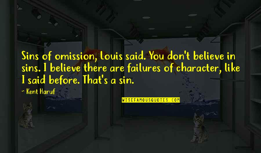 Sin Of Omission Quotes By Kent Haruf: Sins of omission, Louis said. You don't believe