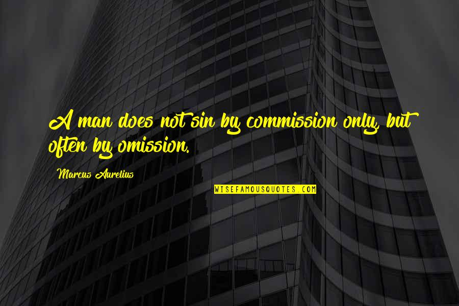 Sin Of Omission Quotes By Marcus Aurelius: A man does not sin by commission only,