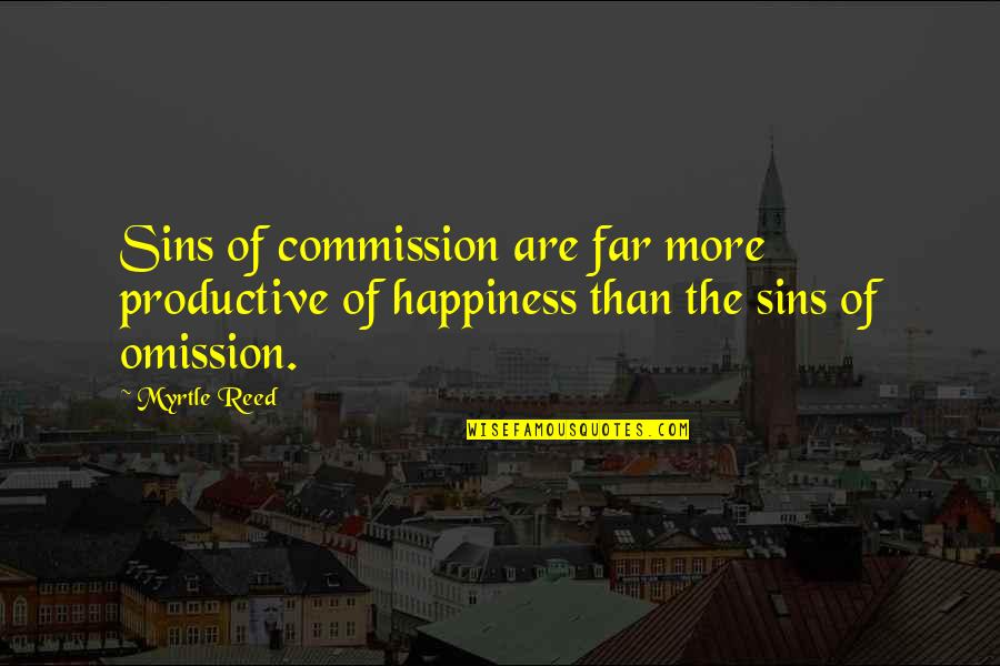 Sin Of Omission Quotes By Myrtle Reed: Sins of commission are far more productive of