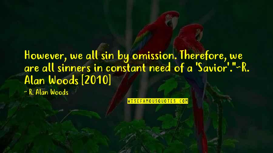 Sin Of Omission Quotes By R. Alan Woods: However, we all sin by omission. Therefore, we