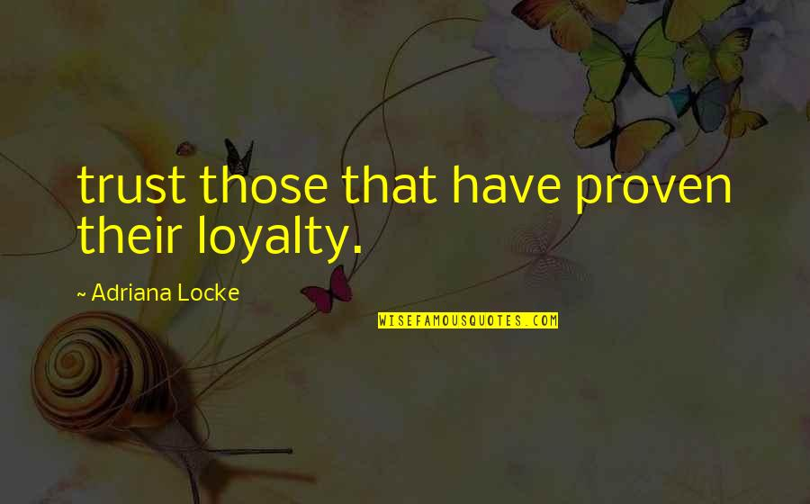 Sin Scarlet Letter Quotes By Adriana Locke: trust those that have proven their loyalty.
