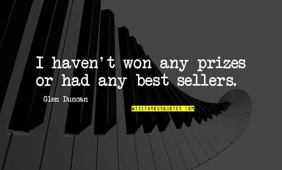 Sin Scarlet Letter Quotes By Glen Duncan: I haven't won any prizes or had any