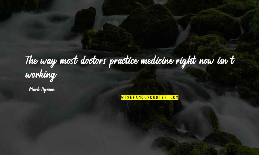 Sin Scarlet Letter Quotes By Mark Hyman: The way most doctors practice medicine right now