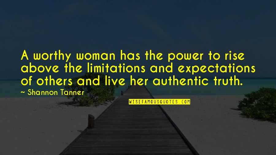 Sin Scarlet Letter Quotes By Shannon Tanner: A worthy woman has the power to rise