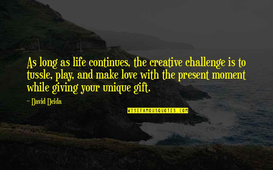 Sinatra Song Quotes By David Deida: As long as life continues, the creative challenge