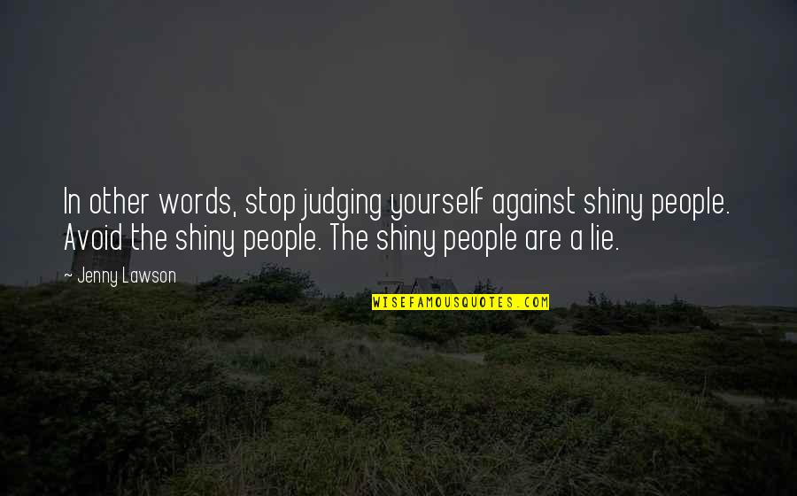 Sinatra Song Quotes By Jenny Lawson: In other words, stop judging yourself against shiny