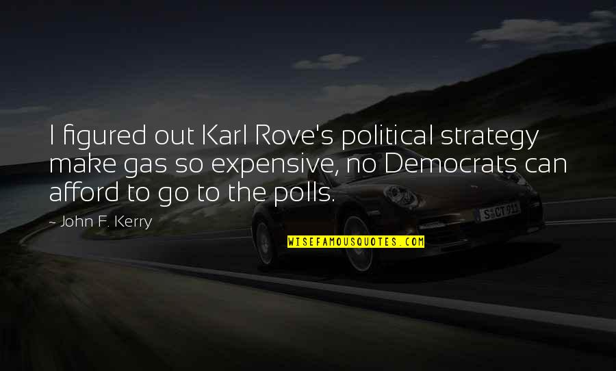 Sinatra Song Quotes By John F. Kerry: I figured out Karl Rove's political strategy make