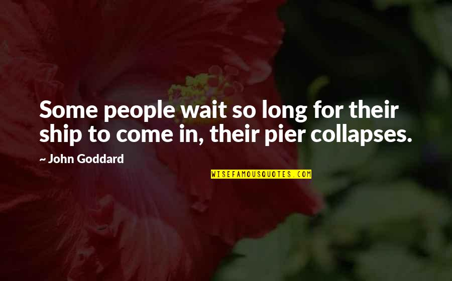 Sinatra Song Quotes By John Goddard: Some people wait so long for their ship
