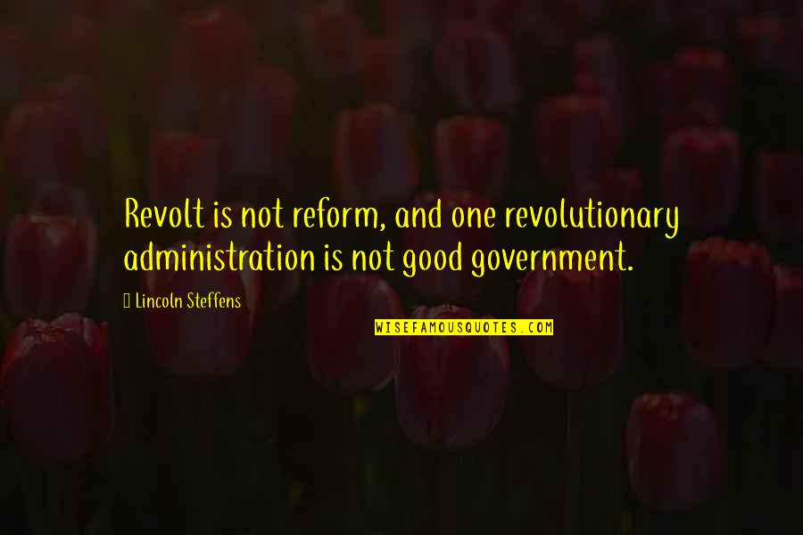 Sinatra Song Quotes By Lincoln Steffens: Revolt is not reform, and one revolutionary administration