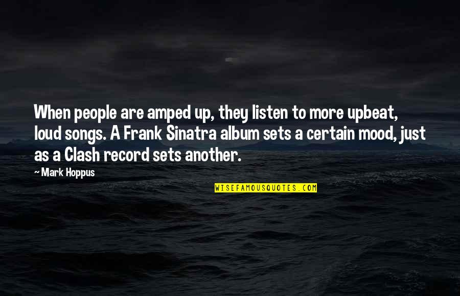 Sinatra Song Quotes By Mark Hoppus: When people are amped up, they listen to