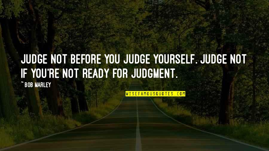 Sinbad Eris Quotes By Bob Marley: Judge not before you judge yourself. Judge not