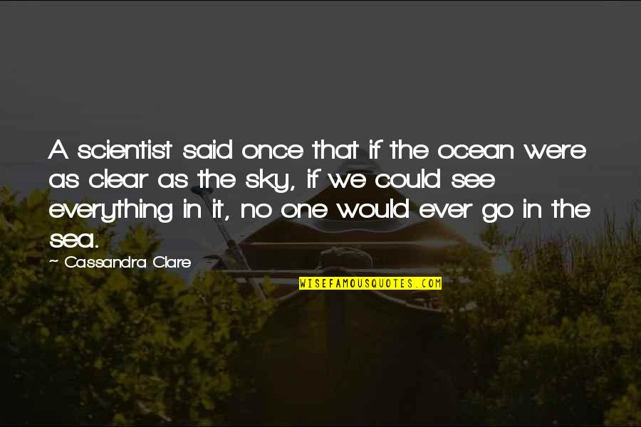 Sinbad Eris Quotes By Cassandra Clare: A scientist said once that if the ocean