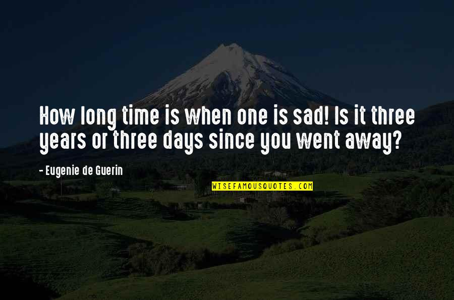 Since You Went Away Quotes By Eugenie De Guerin: How long time is when one is sad!