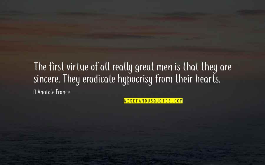 Sincere From The Heart Quotes By Anatole France: The first virtue of all really great men
