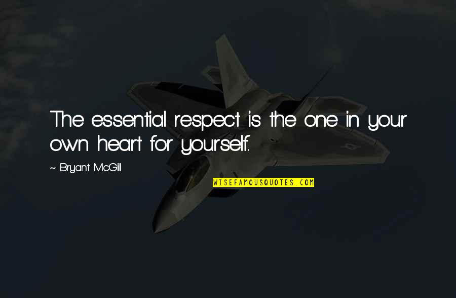 Sincere From The Heart Quotes By Bryant McGill: The essential respect is the one in your