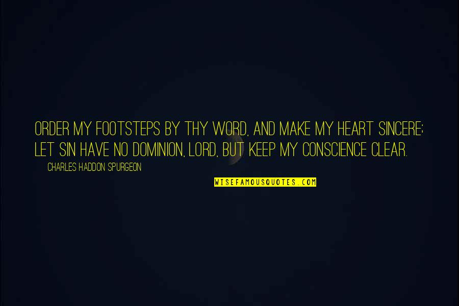 Sincere From The Heart Quotes By Charles Haddon Spurgeon: Order my footsteps by Thy Word, And make