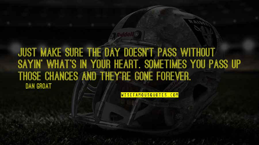 Sincere From The Heart Quotes By Dan Groat: Just make sure the day doesn't pass without