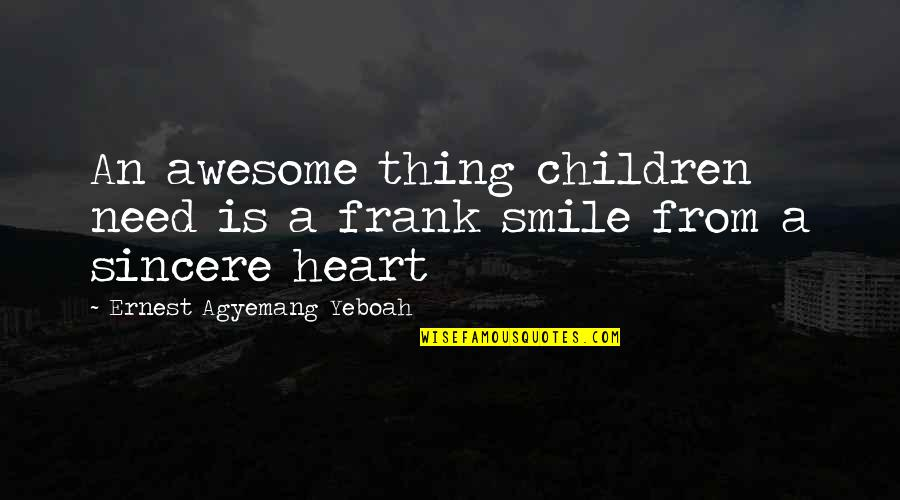 Sincere From The Heart Quotes By Ernest Agyemang Yeboah: An awesome thing children need is a frank