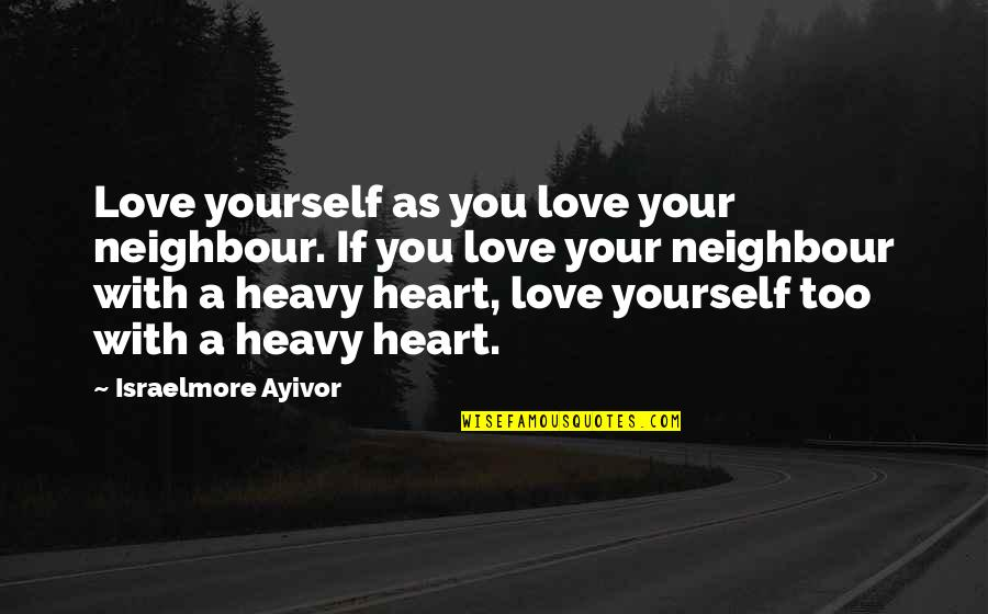 Sincere From The Heart Quotes By Israelmore Ayivor: Love yourself as you love your neighbour. If
