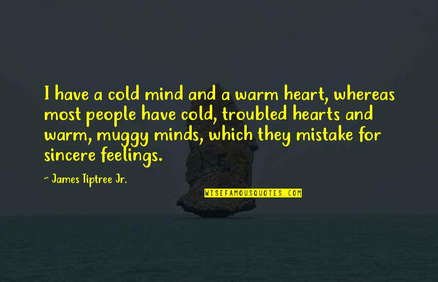 Sincere From The Heart Quotes By James Tiptree Jr.: I have a cold mind and a warm