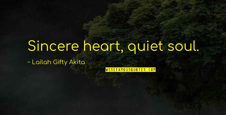 Sincere From The Heart Quotes By Lailah Gifty Akita: Sincere heart, quiet soul.