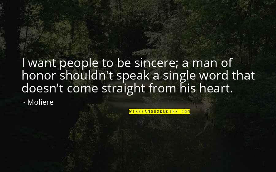 Sincere From The Heart Quotes By Moliere: I want people to be sincere; a man