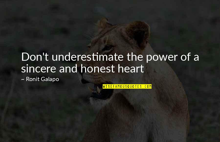 Sincere From The Heart Quotes By Ronit Galapo: Don't underestimate the power of a sincere and