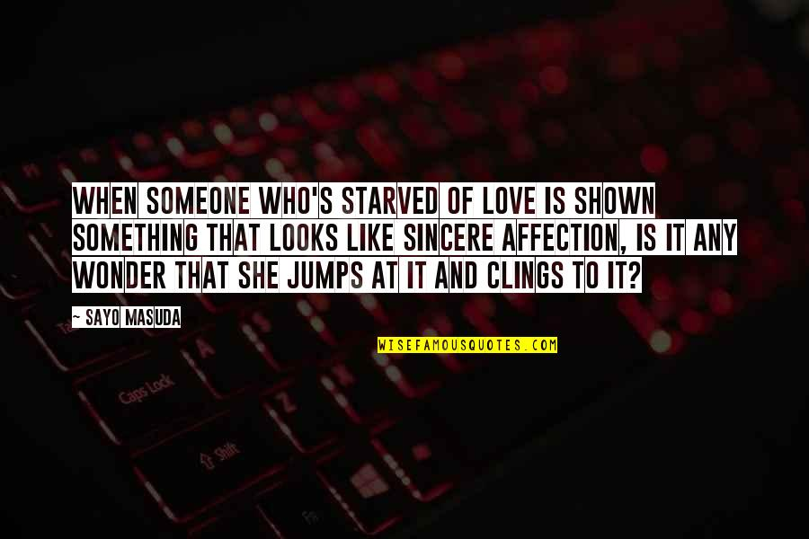 Sincere From The Heart Quotes By Sayo Masuda: When someone who's starved of love is shown