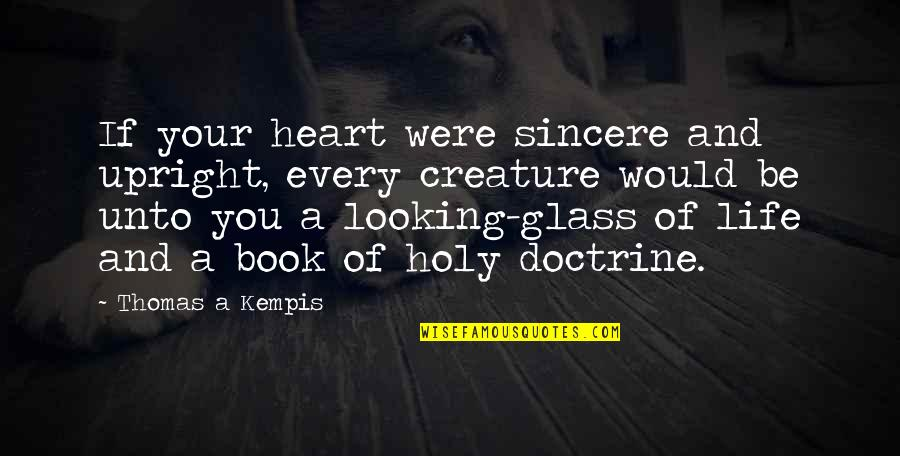 Sincere From The Heart Quotes By Thomas A Kempis: If your heart were sincere and upright, every