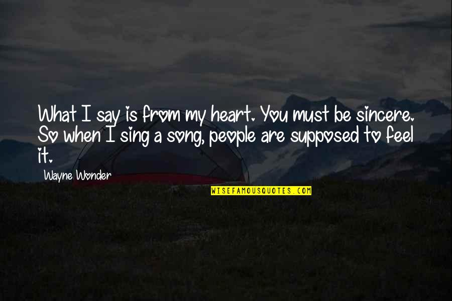Sincere From The Heart Quotes By Wayne Wonder: What I say is from my heart. You