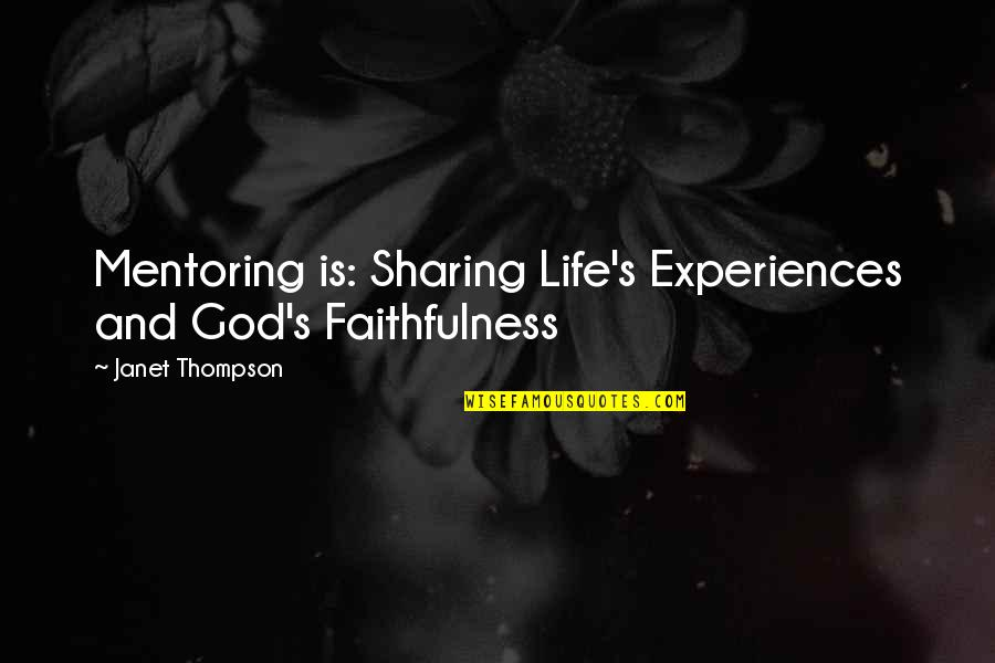 Sincerity In Work Quotes By Janet Thompson: Mentoring is: Sharing Life's Experiences and God's Faithfulness