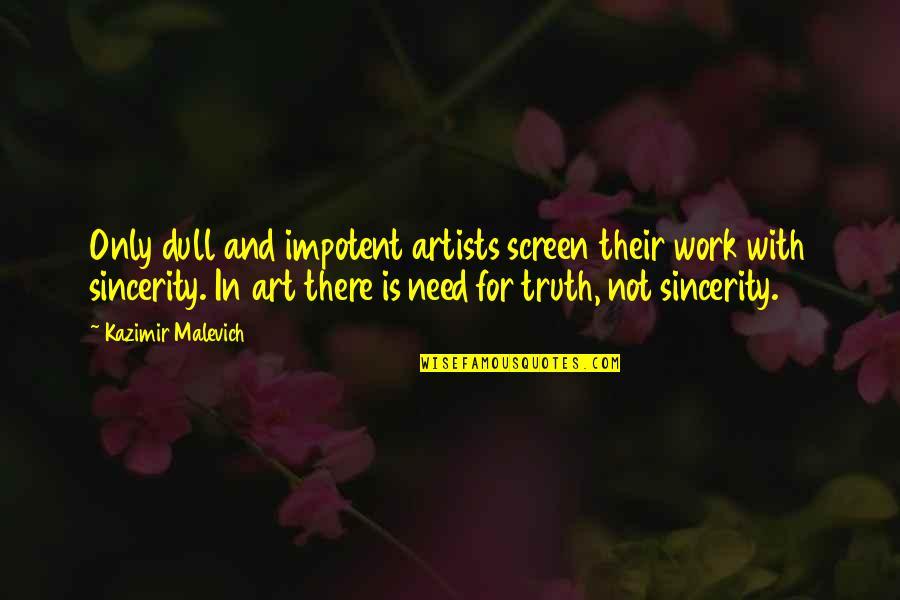 Sincerity In Work Quotes By Kazimir Malevich: Only dull and impotent artists screen their work