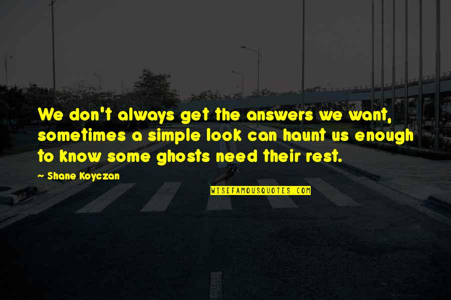 Sincerity In Work Quotes By Shane Koyczan: We don't always get the answers we want,