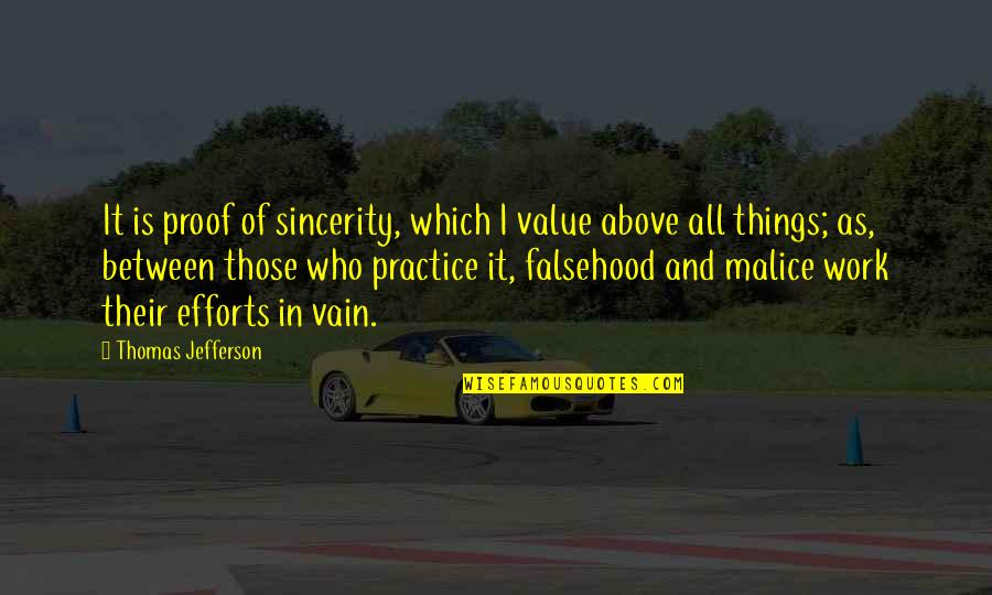 Sincerity In Work Quotes By Thomas Jefferson: It is proof of sincerity, which I value
