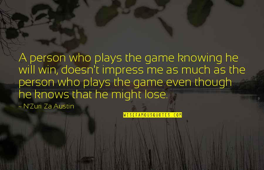 Sincronia Quotes By N'Zuri Za Austin: A person who plays the game knowing he