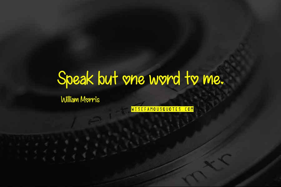 Sincronia Quotes By William Morris: Speak but one word to me.