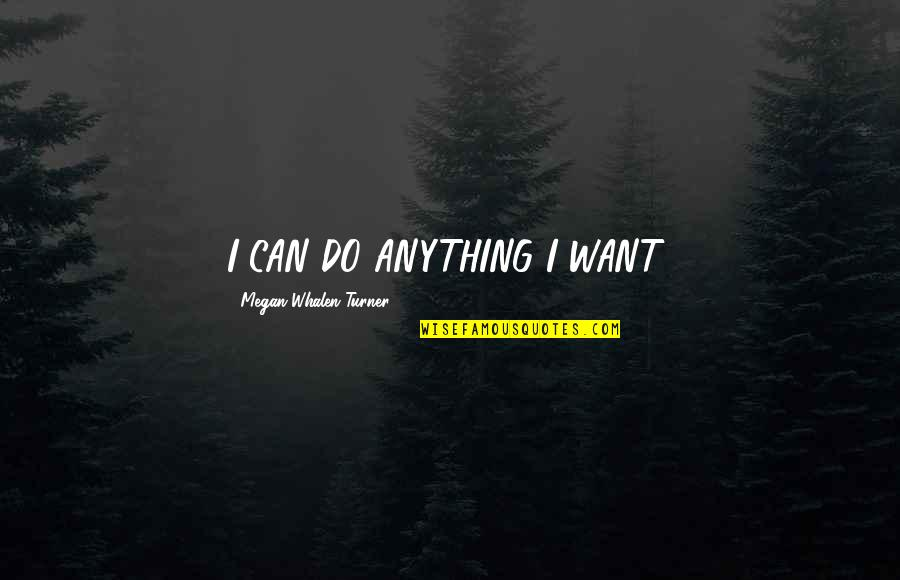 Singalese Quotes By Megan Whalen Turner: I CAN DO ANYTHING I WANT!