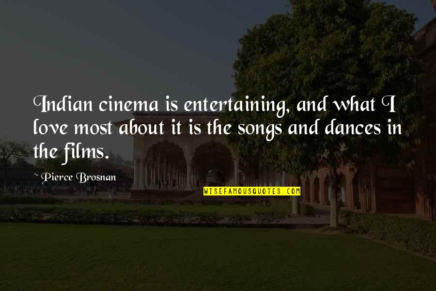 Singalese Quotes By Pierce Brosnan: Indian cinema is entertaining, and what I love