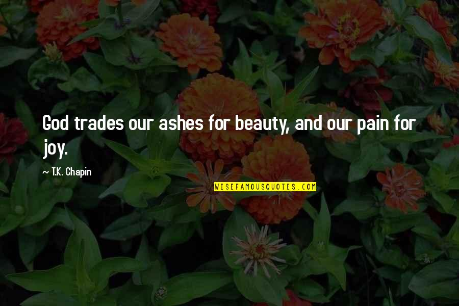 Singalese Quotes By T.K. Chapin: God trades our ashes for beauty, and our