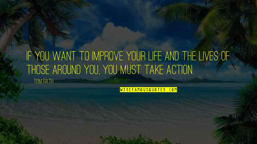 Singalese Quotes By Tom Rath: If you want to improve your life and