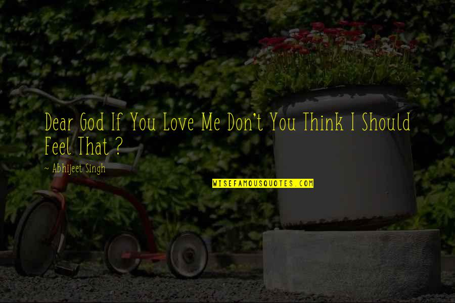 Singh's Quotes By Abhijeet Singh: Dear God If You Love Me Don't You