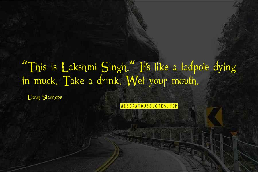 """Singh's Quotes By Doug Stanhope: """"This is Lakshmi Singh."""" It's like a tadpole"""