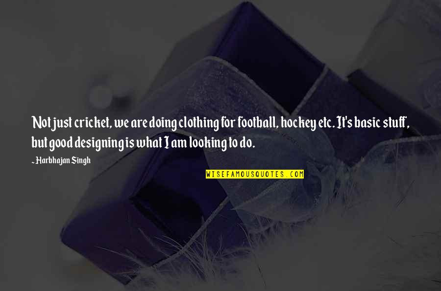 Singh's Quotes By Harbhajan Singh: Not just cricket, we are doing clothing for