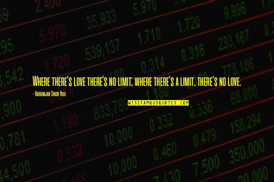 Singh's Quotes By Harbhajan Singh Yogi: Where there's love there's no limit; where there's