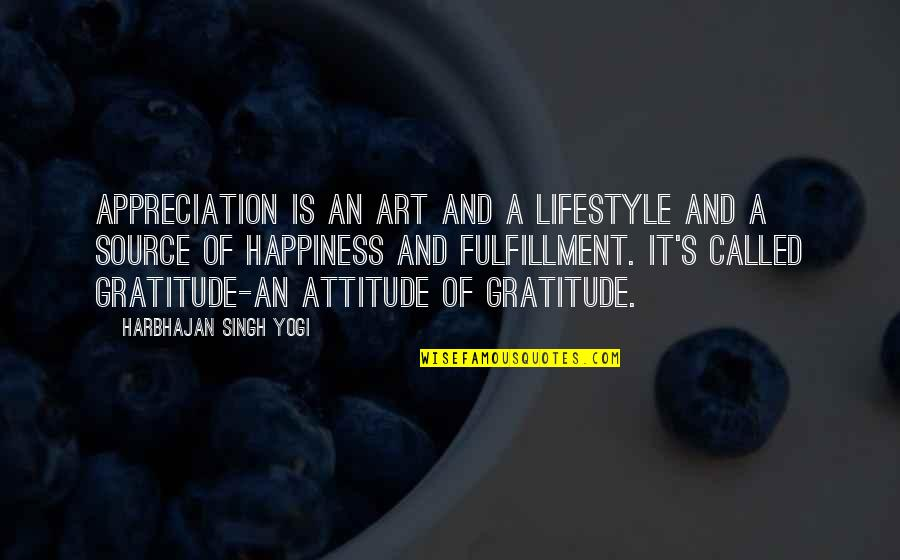 Singh's Quotes By Harbhajan Singh Yogi: Appreciation is an art and a lifestyle and