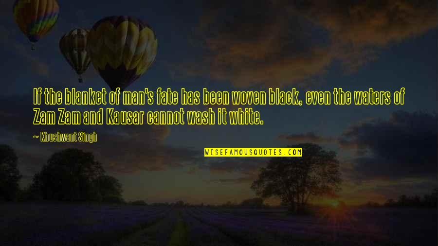 Singh's Quotes By Khushwant Singh: If the blanket of man's fate has been